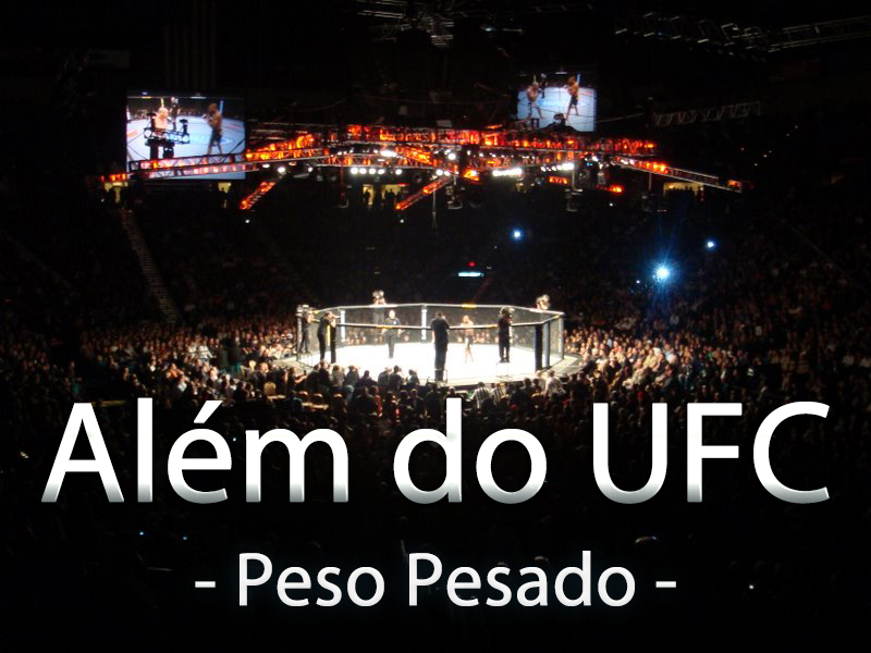 Alem do UFC - Peso Pesado