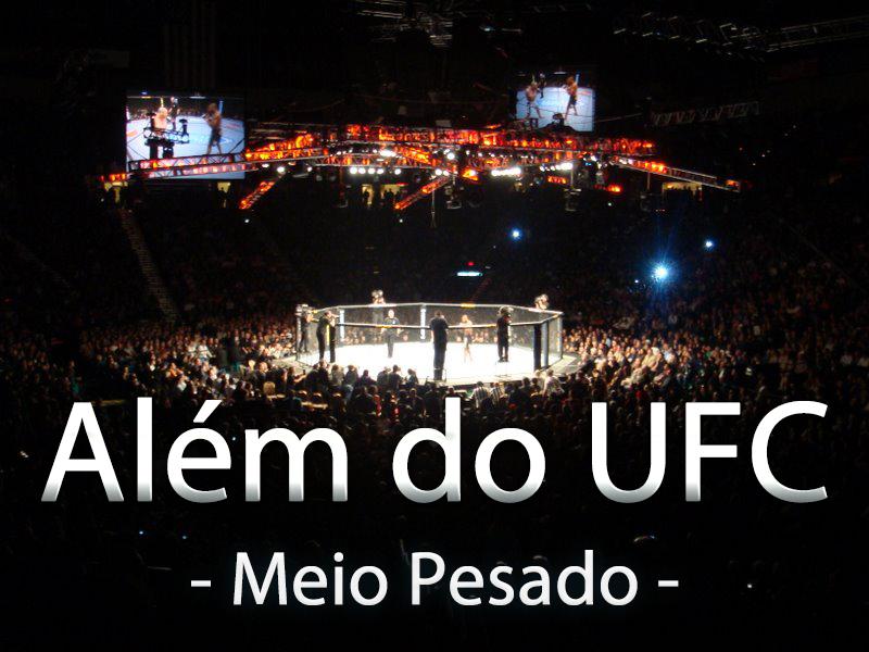 Alem do UFC - Peso Meio Pesado